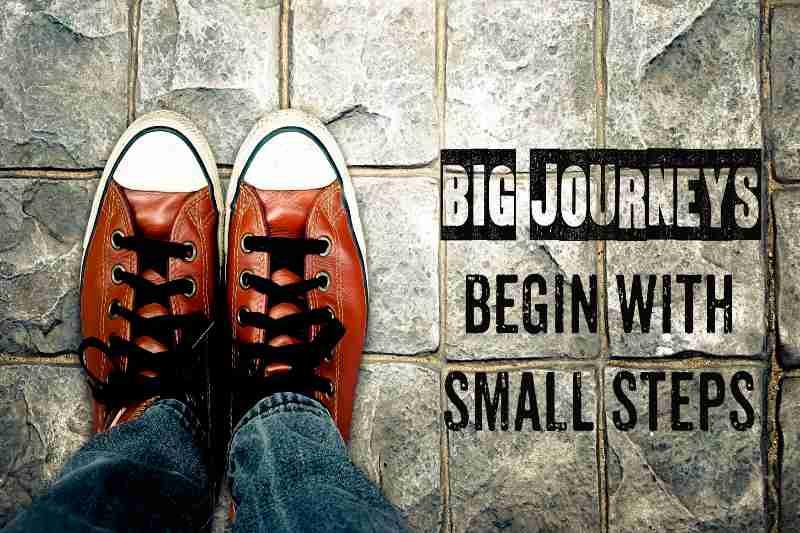 Big Journeys begin with Small Steps. Grote dingen worden bereikt door kleine stapjes