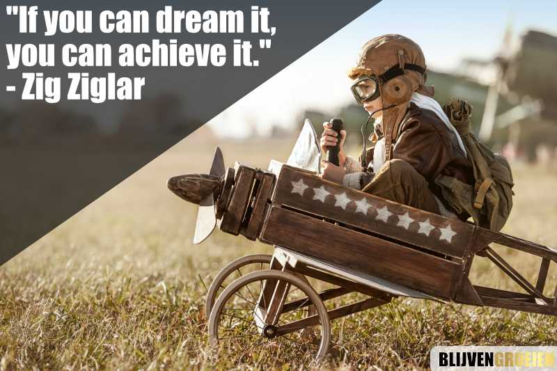 Inspirerende quote If you can dream it, you can achieve it. Zig Ziglar