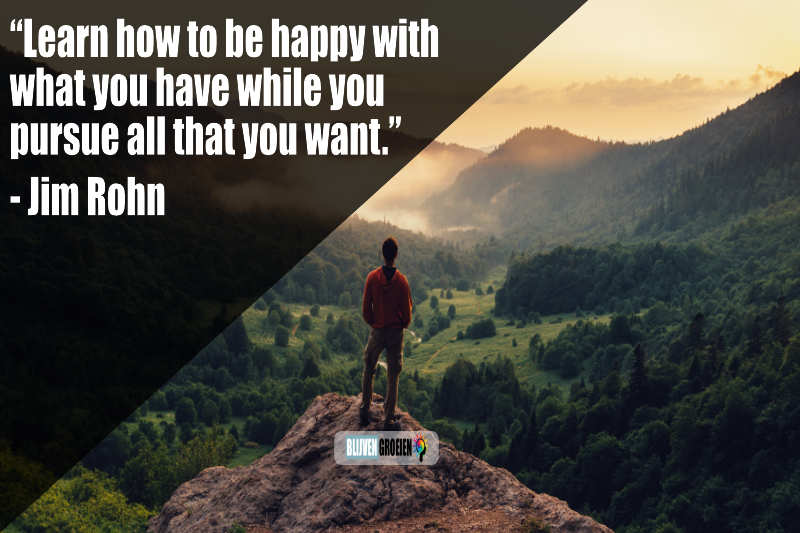 Quote Jim Rohn Learn how to be happy with what you have while you pursue all that you want.