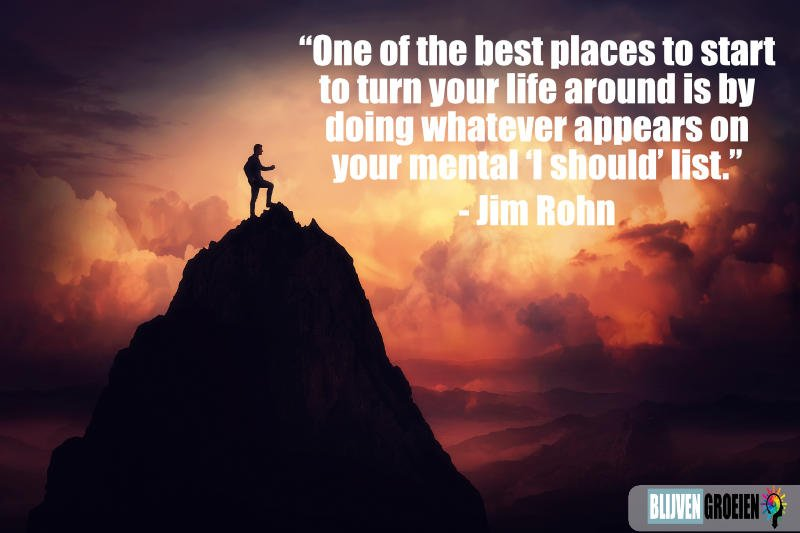 Quote Jim Rohn One of the best places to start to turn your life around is by doing whatever appears on your mental 'I should' list.
