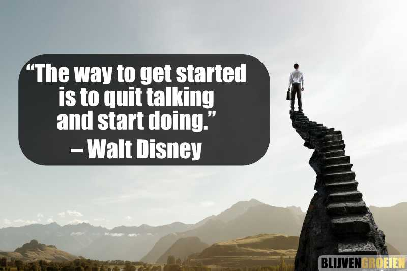Quote The way to get started is to quit talking and start doing. Walt Disney
