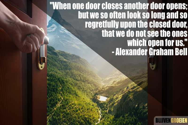Quote When one door closes another door opens; but we so often look so long and so regretfully upon the closed door, that we do not see the ones which open for us. Alexander Graham Bell