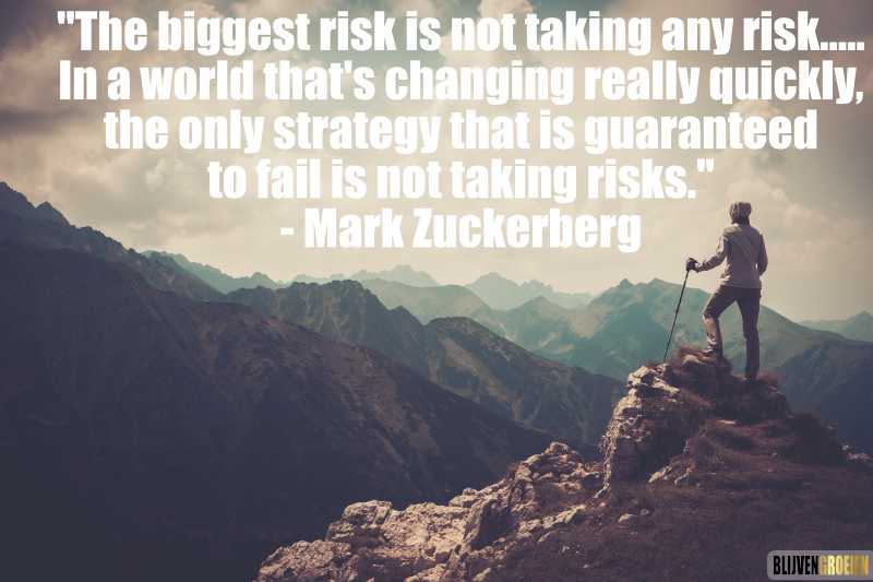 Quote The biggest risk is not taking any risk... In a world that's changing really quickly, the only strategy that is guaranteed to fail is not taking risks. Mark Zuckerberg