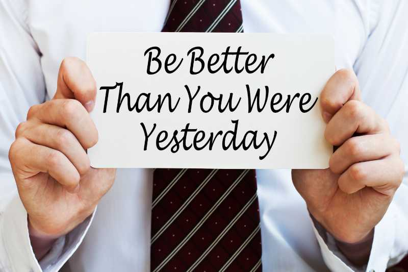 Be Better than you were yesterday. Blijf oefenen zodat je steeds beter wordt