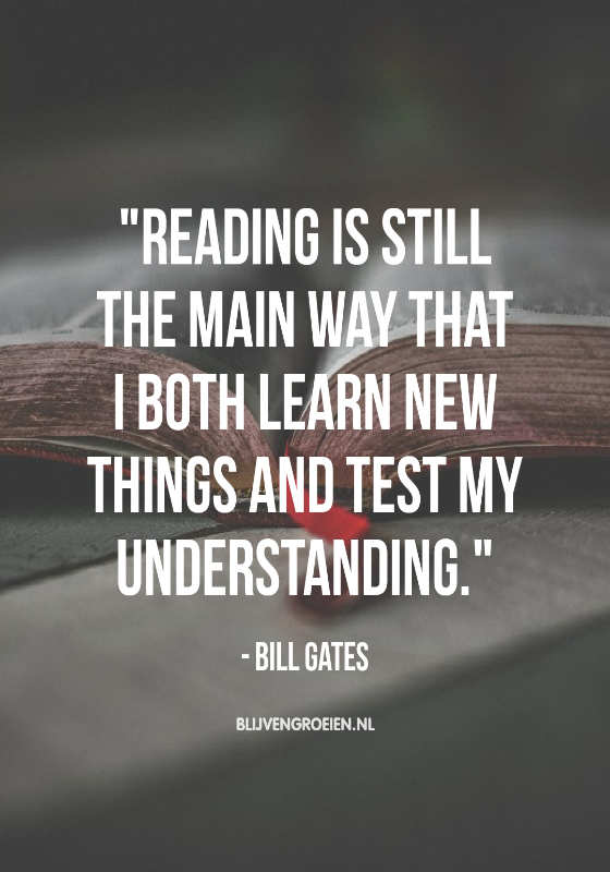 Quote Bill Gates Reading is still the main way that i both learn new things and test my understanding