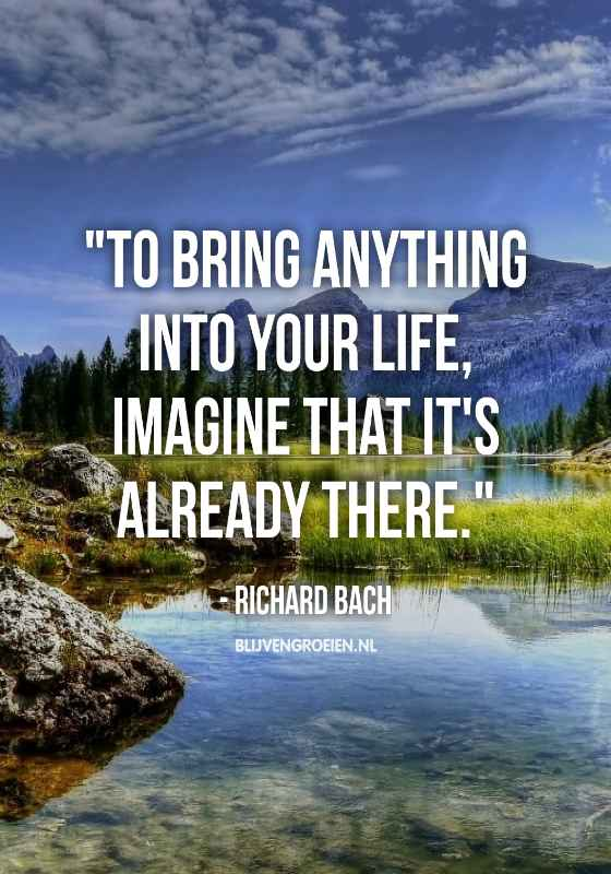 Quote Richard Bach To bring anything into your life, imagine that its already there