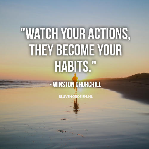 Quote Winston Churchill Watch your actions, they become your habits.