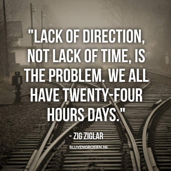 Quote Zig Ziglar lack of direction not lack of time is the problem. We all have twenty four hours days