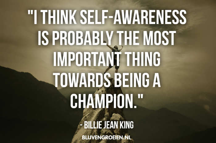 Quote Billie Jean King over zelfinzicht en zelfkennis. I think self awareness is probably the most important thing towards being a champion