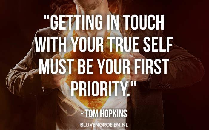Quote Tom hopkins over zelfkennis en zelfinzicht Getting in touch with your true self must be your first priority
