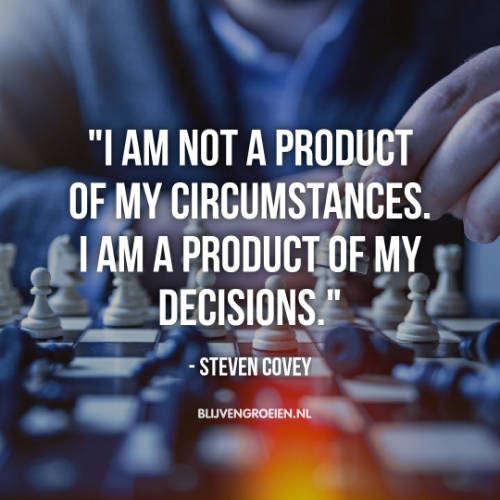 Quote steven Covey. I am not a product of my circumstances. I am a product of my decisions