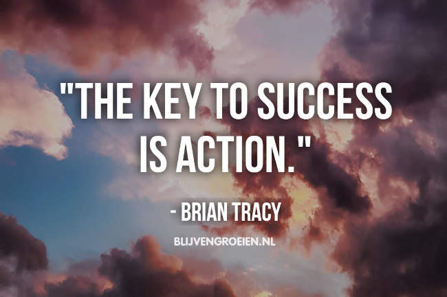 Quote Brian Tracy the key to success is action. Brian Tracy