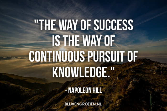 Quote Napoleon Hill the way of success is the way of continuous pursuit of knowledge Napoleon Hill