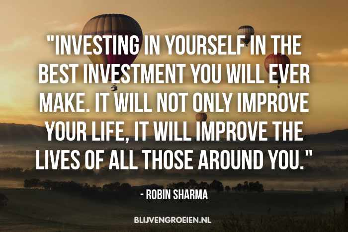 Quote Robin Sharma Investing in yourself is the best investment you will ever make. It will not only improve your life, it will improve the lives of all those around you. Robin Sharma