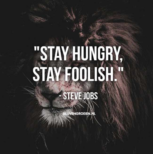 Quote Steve Jobs Stay Hungry Stay Foolish - Steve Jobs