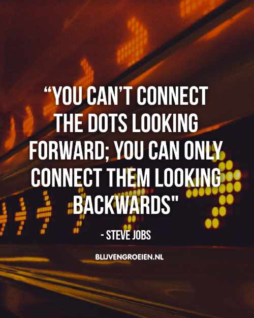 Quote Steve Jobs You cant connect the dots looking forward you can only connect them looking backwards