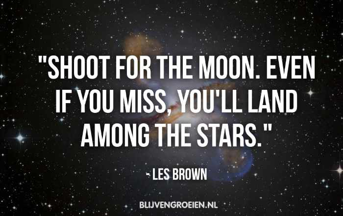 Quotes Les Brown Shoot for the moon. Even if you miss youll land amon the starts. Less Brown