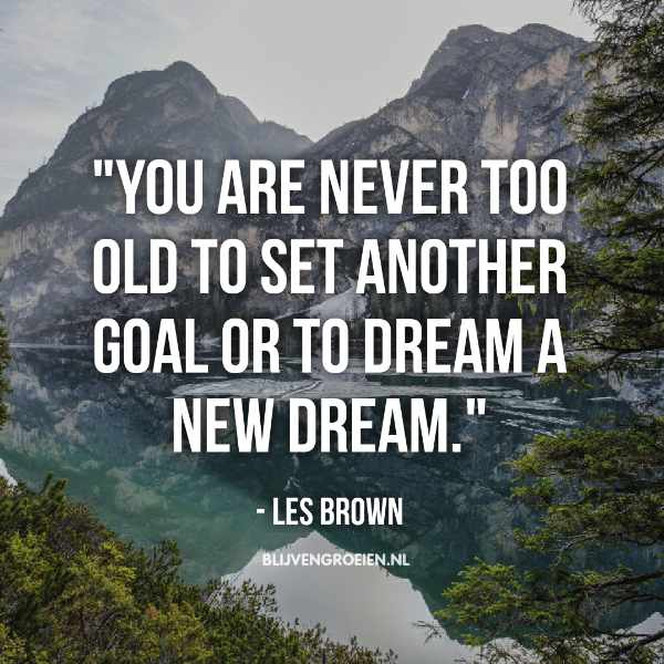 Quotes Les Brown You are never too old to set another goal or to dream a new dream. Les Brown