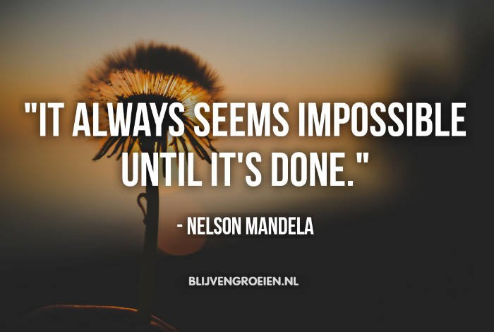 Quote Nelson Mandela It always seems impossible untill its done. Nelson Mandela