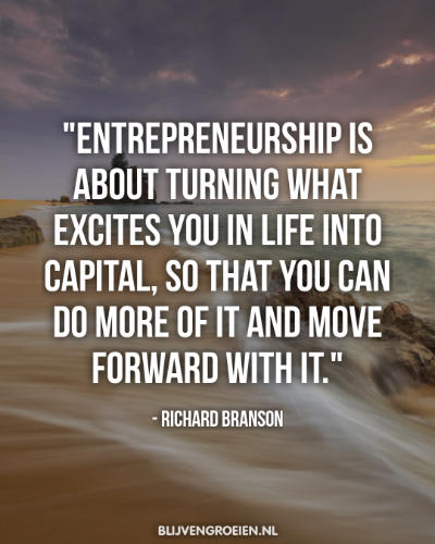 Quote Richard Branson Entrepreneurship is about turning what excites you in life into Capital so that you can do more of it and move forward with it. Richard Branson