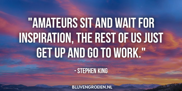 Quote Stephen King Amateurs sit and wait for inspiration. The rest of us just get up and go to work. Quote stephen King