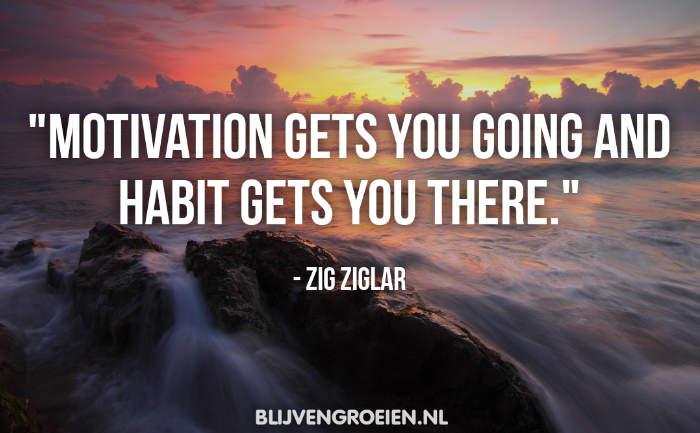 Quote Zig Ziglar Motivation gets you going and habit gets you there. Zig Ziglar