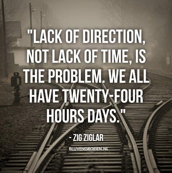 Quote Zig Ziglar lack of direction not lack of time is the problem. We all have twenty four hours days2