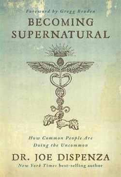 Becoming Supernatural van Dr Joe Dispenza