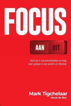Boek Focus AAN UIT van Mark Tighelaar voor meer focus en een hogere productiviteit
