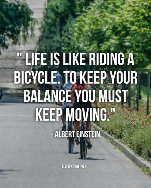 Quote Albert Einstein Life is like riding a bicycle. To keep your balance you must keep moving. Albert Einstein