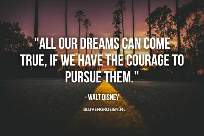 Quote Walt Disney All our dreams van come true. if we have the courage to pursue them. Walt Disney