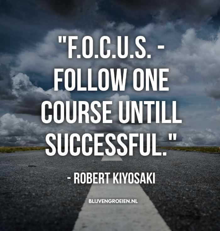 Robert Kiyosaki Quote FOCUS Follow one course untill successfull Quote