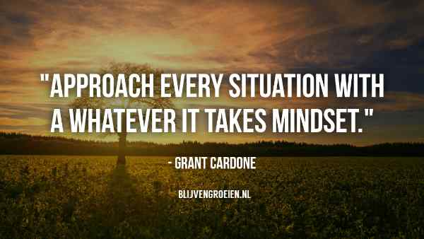 Approach Every situation with a whatever it takes Mindset