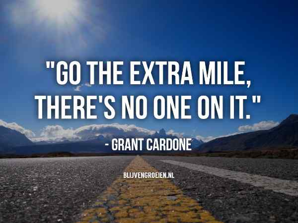 Quote Grant Cardone Go the Extra mile there is no one on it. Grant Cardone