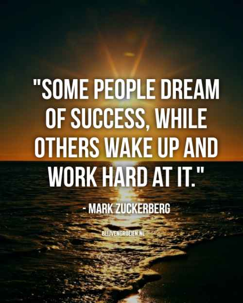 Quote Mark Zuckerberg Some people Dream of success While others wake up and work hard at it. Mark Zuckerberg blijvengroeien.nl