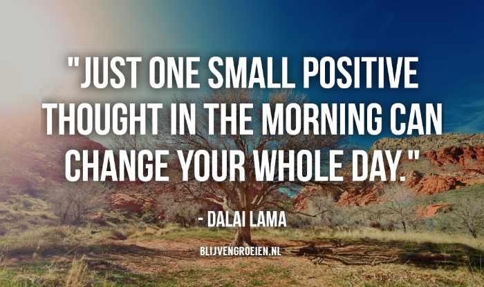 Quote Dalai Lama Just one small positive thought in the morning can change your whole day. Dalai Lama