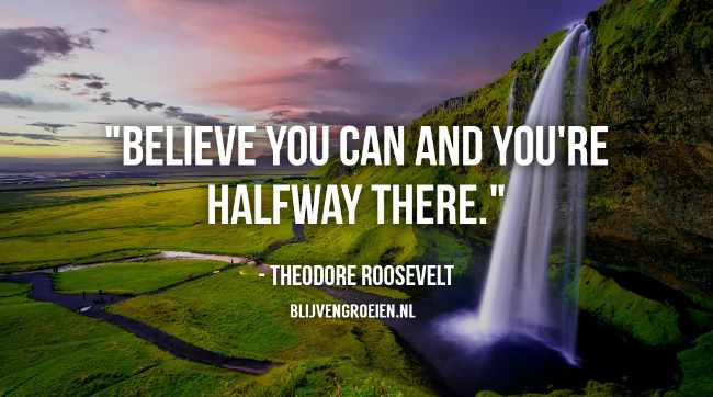 Quote Theodore Roosevelt Believe you can and youre halfway there. Theodore Roosevelt