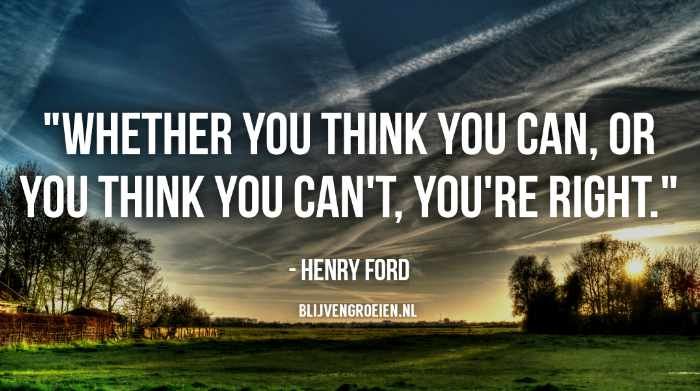 Quote henry Ford Whether you think you can. Or you think you cant. Youre right. Henry Ford