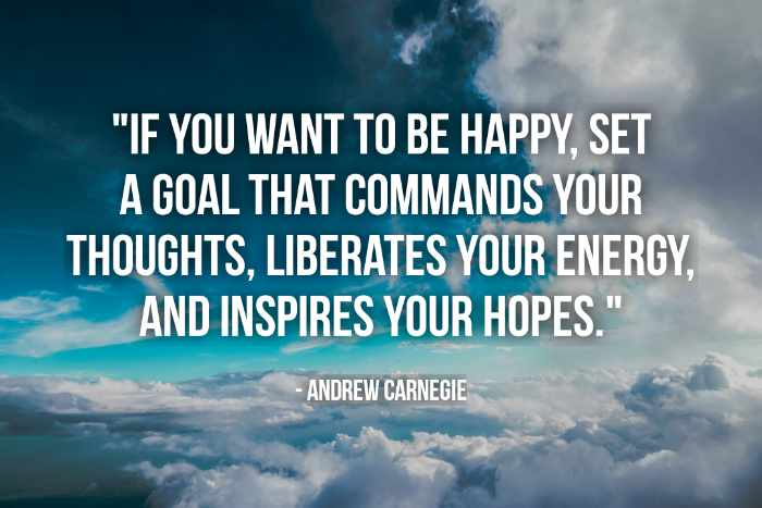 Quote Andrew Carnegie If you want to be happy set a goal that commands your thoughts liberates your energy and inspires your hopes